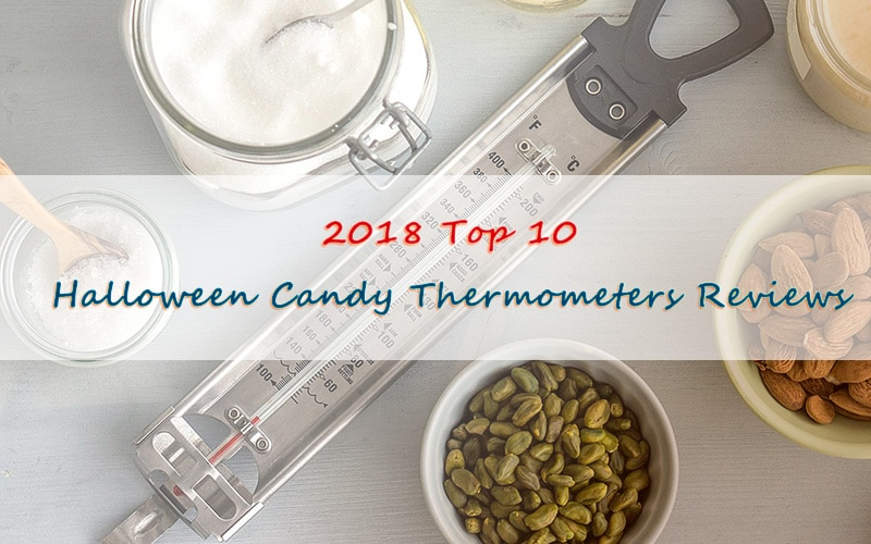 2018 Top 10 Halloween Candy Thermometers Reviews