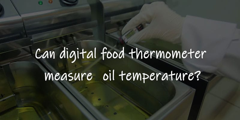 Can Digital Food Thermometer Measures Oil Temperature