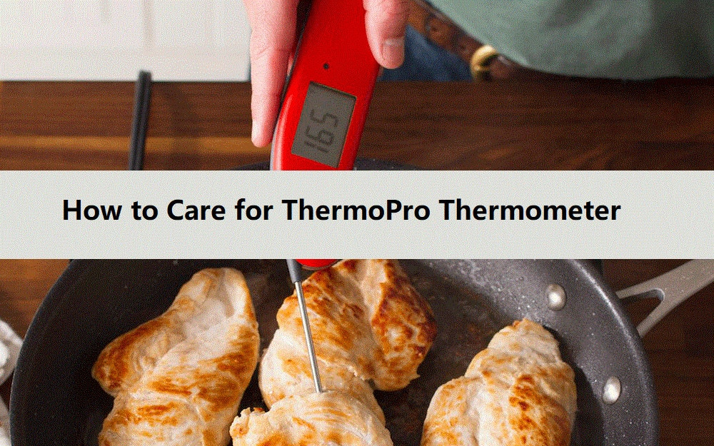 How to care for ThermoPro thermometer