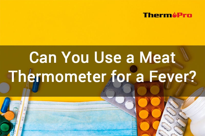 can you use a meat thermometer for fever
