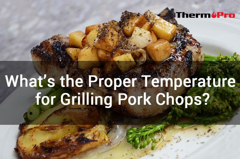 proper temp for grilling pork chops
