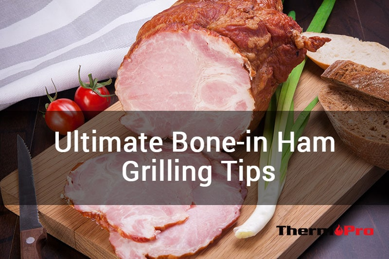 Tips for Grilling the Ultimate Bone-in Ham