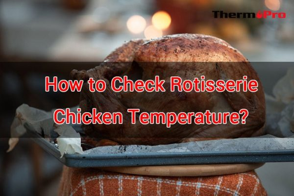 how to check rotisserie chicken