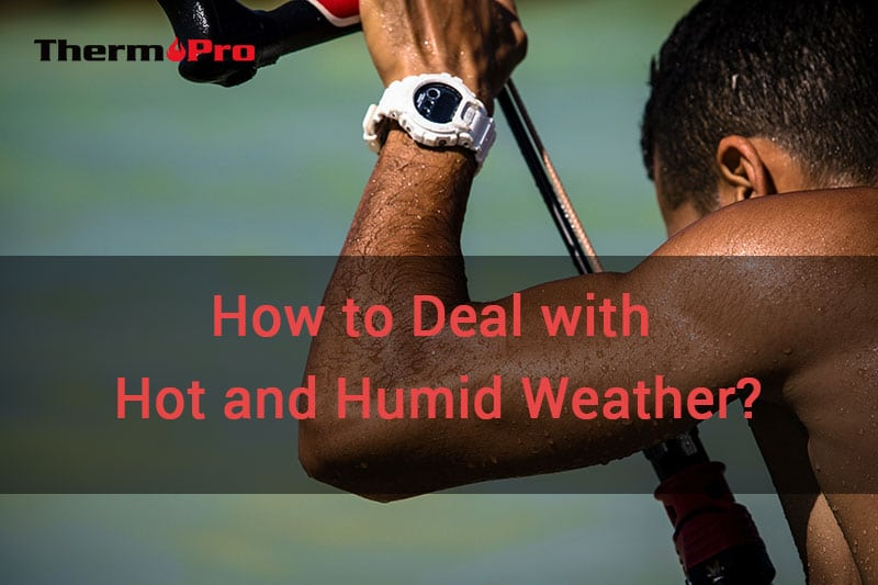 how to deal with hot humid weather