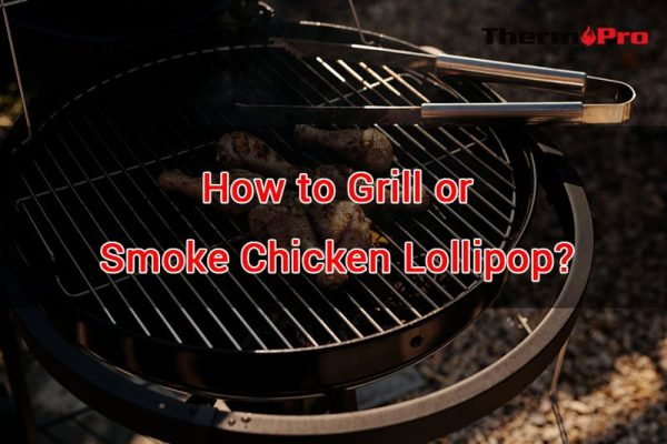 how to grill or smoke chicken lollipop